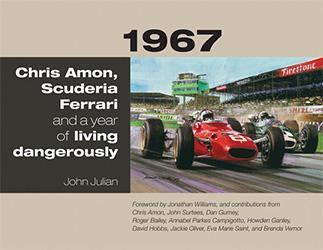 1967: Chris Amon, Scuderia Ferrari and a Year of Living Dangerously by John Julian